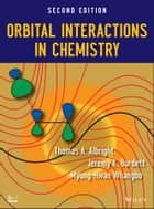 Orbital Interactions in Chemistry ebook by Thomas A. Albright, Jeremy K. Burdett, Myung-Hwan Whangbo