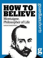 Montaigne, Philosopher of Life ebook by Sarah Bakewell