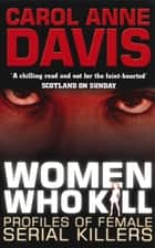 Women Who Kill - Profiles of Female Serial Killers ebook by Carol Anne Davis