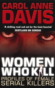 Women Who Kill - Profiles of Female Serial Killers ebook by Carol Anne Davis,Carol Ann Duffy