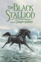 The Black Stallion and the Shape-shifter ebook by Steven Farley
