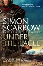 Under the Eagle (Eagles of the Empire 1) - Cato & Macro: Book 1 ebook by Simon Scarrow