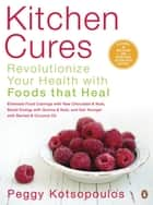 Kitchen Cures - Revolutionize Your Health With Foods That Heal ebook by Peggy Kotsopoulos