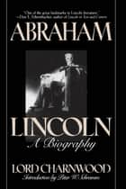 Abraham Lincoln ebook by Lord Charnwood,Peter W. Schramm