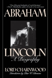 Abraham Lincoln - A Biography ebook by Lord Charnwood