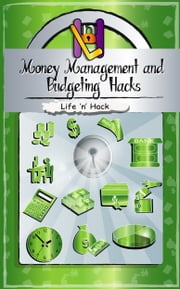 Money Management and Budgeting Hacks ebook by Life 'n' Hack