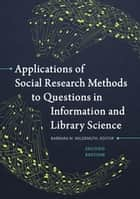 Applications of Social Research Methods to Questions in Information and Library Science, 2nd Edition ebook by Barbara M. Wildemuth