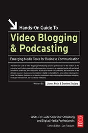 Hands-On Guide to Video Blogging and Podcasting - Emerging Media Tools for Business Communication ebook by Lionel Felix,Damien Stolarz
