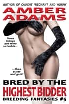 Bred By The Highest Bidder ebook by