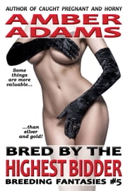 Bred By The Highest Bidder ebook by Amber Adams