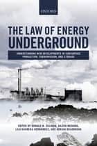 The Law of Energy Underground - Understanding New Developments in Subsurface Production, Transmission, and Storage eBook by Donald N. Zillman, Aileen McHarg, Adrian Bradbrook,...