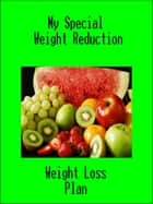My Special Weight Reduction ebook by Weight Loss Plan