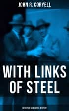 WITH LINKS OF STEEL (Detective Nick Carter Mystery) - Thriller Classic ebook by John R. Coryell