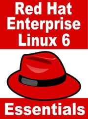 Red Hat Enterprise Linux 6 Essentials ebook by Neil Smyth
