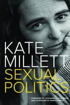 Sexual Politics ebook by Kate Millett, Catharine A. MacKinnon, Rebecca Mead
