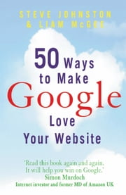 50 Ways to Make Google Love Your Website ebook by Steve Johnston,Liam McGee