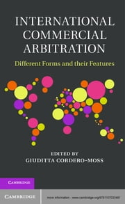 International Commercial Arbitration - Different Forms and their Features ebook by Giuditta Cordero-Moss