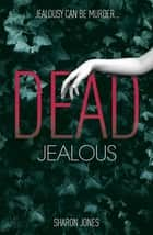 Dead Jealous eBook by Sharon Jones
