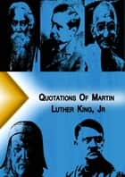 Qoutations of Martin Luther King, Jr ebook by Quotation Classics