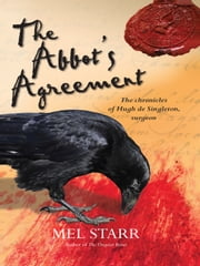 The Abbot's Agreement - The chronicles of Hugh de Singleton, surgeon ebook by Mel Starr