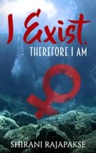 I Exist. Therefore I Am ebook by Shirani Rajapakse