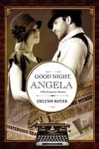 Good Night, Angela: A 1920s Romantic Mystery ebook by Delynn Royer