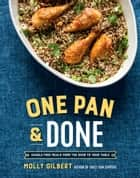 One Pan & Done - Hassle-Free Meals from the Oven to Your Table: A Cookbook ebook by Molly Gilbert