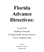 Florida Advance Directives: Living Will, Healthcare Surrogate & Mental Health Advance Directive ebook by Kobo.Web.Store.Products.Fields.ContributorFieldViewModel
