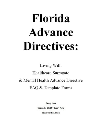 Florida Advance Directives: Living Will, Healthcare Surrogate & Mental Health Advance Directive ebook by Penny Nova