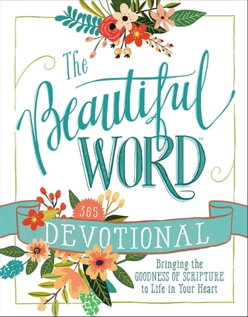 The Beautiful Word Devotional - Bringing the Goodness of Scripture to Life in Your Heart eBook by Zondervan