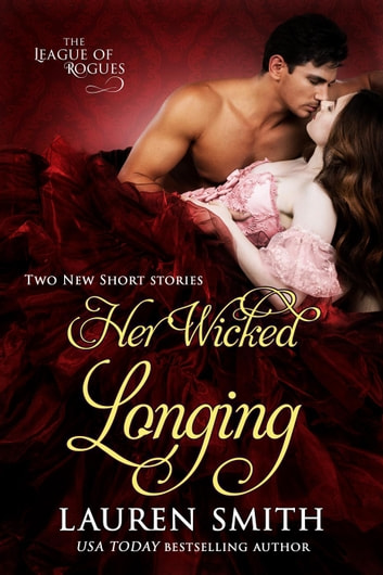 Her Wicked Longing (Two Short Historical Romance Stories) - The League of Rogues, #5 ebook by Lauren Smith