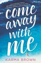 Come Away with Me - A Novel ebook by Karma Brown