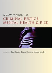 A companion to criminal justice, mental health and risk ebook by Paul Taylor,Karen Corteen
