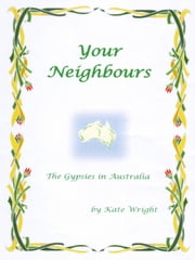 'Your Neighbours' The Gypsies in Australia ebook by Kate Wright