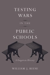 Testing Wars in the Public Schools ebook by William J. Reese
