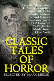 Classic Tales of Horror - Selected and Introduced by Mark Leslie ebook by Mark Leslie, H.P. Lovecraft, Guy de Maupassant,...