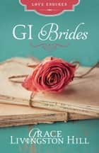 GI Brides - Love Letters Unite Three Couples Divided by World War II ebook by Grace Livingston Hill