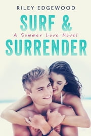 Surf & Surrender - Summer Love Series, #2 ebook by Riley Edgewood