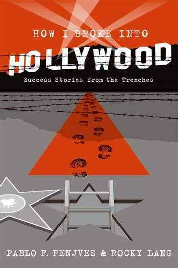 How I Broke into Hollywood - Success Stories from the Trenches ebook by Rocky Lang,Pablo Fenjves