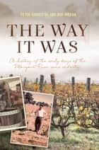 The Way It Was: A History of the early days of the Margaret River wine industry ebook by Peter Forrestal, Ray Jordan