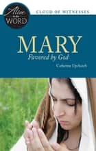 Mary, Favored by God ebook by Catherine Upchurch