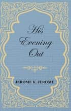 His Evening Out ebook by Jerome K. Jerome