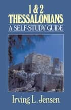 First & Second Thessalonians- Jensen Bible Self Study Guide ebook by Irving L. Jensen