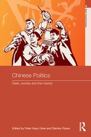 Chinese Politics - State, Society and the Market ebook by Peter Gries,Stanley Rosen