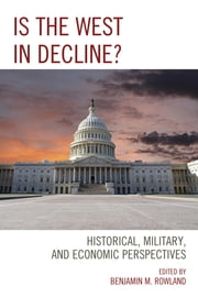 Is the West in Decline? - Historical, Military, and Economic Perspectives ebook by Benjamin M. Rowland,Hannes Adomeit,Dana Allin,David Calleo,Benoit d'Aboville,Mark Gilbert,Gabriel Goodliffe,Thomas Row,Benjamin M. Rowland,Stephen Szabo,Lanxin Xiang,Aaron Zack