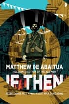 If Then ebook by Matthew De Abaitua