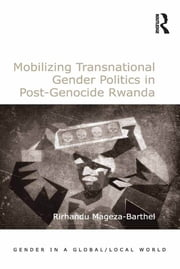 Mobilizing Transnational Gender Politics in Post-Genocide Rwanda ebook by Rirhandu Mageza-Barthel