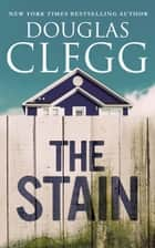 The Stain ebook by Douglas Clegg