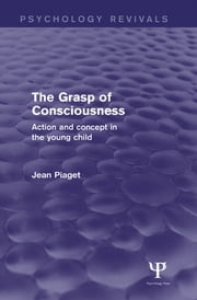 The Grasp of Consciousness (Psychology Revivals) - Action and Concept in the Young Child ebook by Jean Piaget