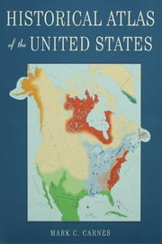 Historical Atlas of the United States ebook by Mark C. Carnes